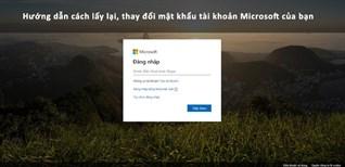 Hướng dẫn cách lấy lại, thay đổi mật khẩu tài khoản Microsoft của bạn