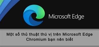 Một số thủ thuật thú vị trên Microsoft Edge Chromium bạn nên biết