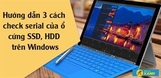 Hướng dẫn 3 cách check serial của ổ cứng SSD, HDD trên Windows