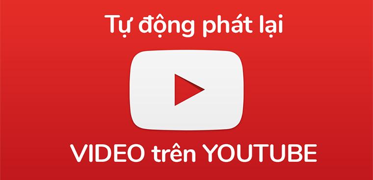 Hướng dẫn cách phát lặp lại - replay video trên YouTube
