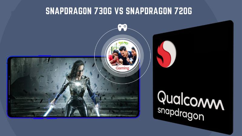 So sánh Snapdragon 730G và Snapdragon 720G