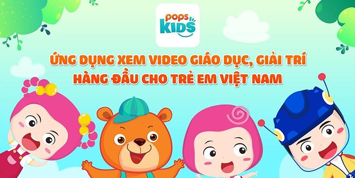 Pops Kidd - Ứng dụng xem video hàng đầu cho trẻ em Việt Nam