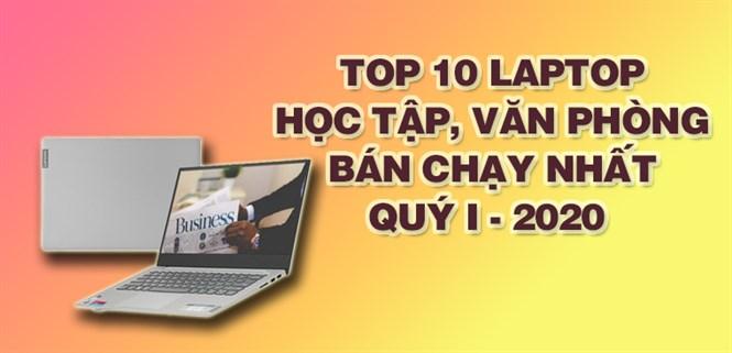 Top 10 Laptop học tập, văn phòng bán chạy nhất quý I