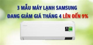 3 mẫu máy lạnh Samsung đang giảm giá tháng 4, lên đến 9%