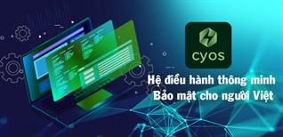 Tải ngay CyOS - Hệ điều hành thông minh, bảo mật do Viettel phát triển