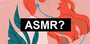 ASMR là gì? Những lợi ích của ASMR mang đến cho con người