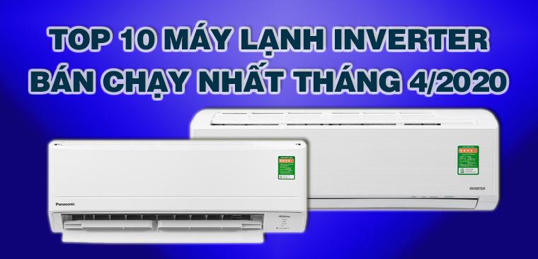 Top 10 Máy lạnh Inverter bán chạy nhất tháng 4/2020 tại Điện máy XANH