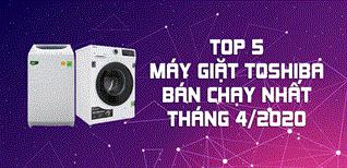 Top 5 Máy giặt Toshiba bán chạy nhất tháng 4/2020 tại Điện máy XANH