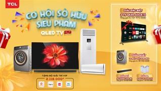 Mua tivi, máy lạnh, máy giặt TCL, sở hữu ngay siêu phẩm QLED tivi AI-IN