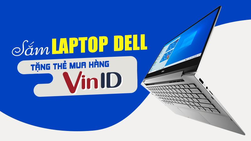 Mua laptop Dell tặng ngay PMH VinID giá trị