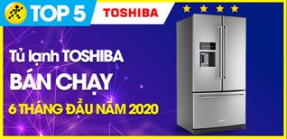 Top 5 Tủ lạnh Toshiba bán chạy nhất 6 tháng đầu năm 2020 tại Điện máy XANH