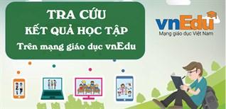 Hướng dẫn tra cứu điểm kết quả học tập của con trên vnEdu.vn bằng điện thoại, máy tính