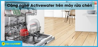 Công nghệ ACTIVEWATER trên máy rửa chén Bosch là gì? Hoạt động như thế nào?