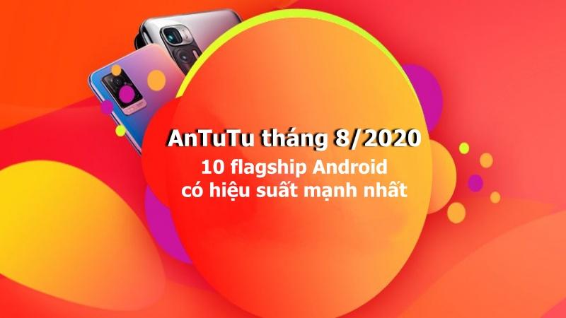 AnTuTu tháng 8/2020: Xiaomi Mi 10 Ultra dẫn đầu bảng xếp hạng flagship Android có hiệu suất mạnh nhất