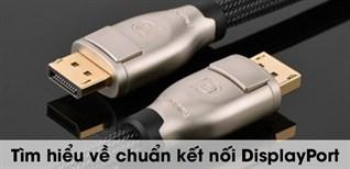 Tìm hiểu về chuẩn kết nối DisplayPort