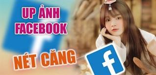 Cách đăng ảnh chất lượng cao HD lên Facebook, tha hồ sống ảo cùng ảnh đẹp, sắc nét
