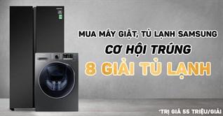Mua tủ lạnh, máy giặt Samsung có cơ hội trúng 8 giải tủ lạnh Samsung, 55.9 triệu/giải