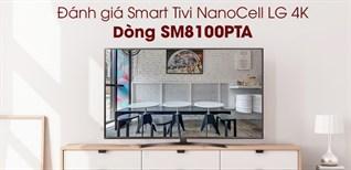 Đánh giá Smart Tivi NanoCell LG 4K dòng SM8100PTA