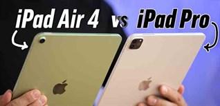 """Nên mua iPad Air hay iPad Pro phiên bản 2020: Đâu mới là sản phẩm """"đáng đồng tiền bát gạo""""?"""