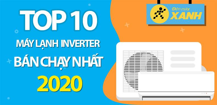 Top 10 máy lạnh Inverter bán chạy nhất năm 2020 tại Điện máy XANH