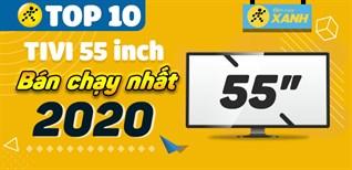 Top 10 tivi 55 inch bán chạy nhất năm 2020 tại Điện máy XANH