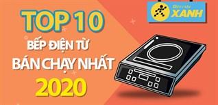 Top 10 bếp từ bán chạy nhất năm 2020 tại Điện máy XANH
