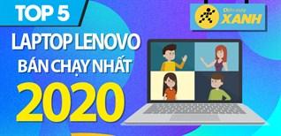 Top 5 Laptop Lenovo bán chạy nhất năm 2020 tại Điện máy XANH