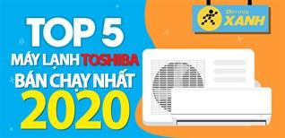 Top 5 máy lạnh Toshiba bán chạy nhất năm 2020 tại Điện máy XANH