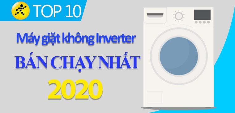 Top 10 máy giặt không Inverter bán chạy nhất năm 2020 tại Điện máy XANH