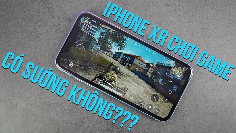 iPhone XR chơi game còn đã không?