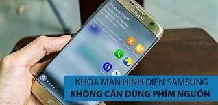 Mẹo khóa màn hình điện thoại Samsung không cần dùng phím nguồn
