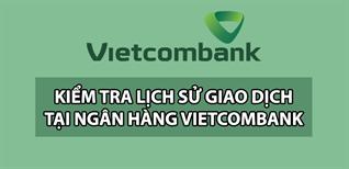 4 cách kiểm tra lịch sử giao dịch ngân hàng Vietcombank nhanh nhất