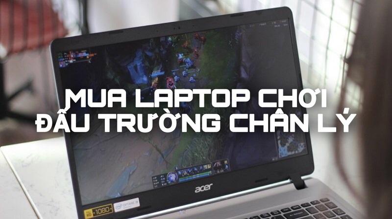 Bạn muốn chơi Liên minh huyền thoại nhưng laptop đã cũ, đây là 5 laptop giá vừa tốt, lại chơi được tựa game này