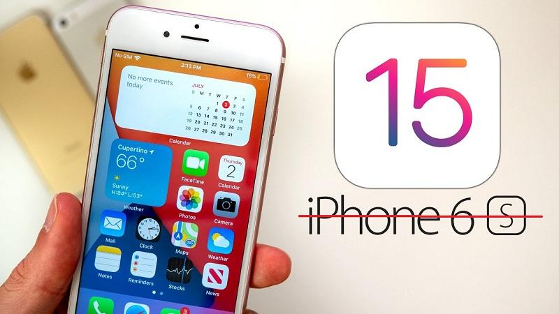 iOS 15 sẽ không hỗ trợ cập nhật cho iPhone 6s