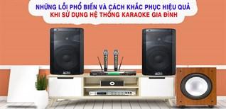 3 lỗi thường gặp khi sử dụng dàn karaoke và cách khắc phục hiệu quả