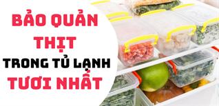 Mẹo hướng dẫn chi tiết bảo quản thịt trong tủ lạnh luôn tươi nhất