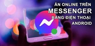 Cách ẩn online trên Messenger bằng điện thoại Android cực kì đơn giản