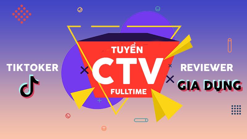 Thế Giới Di Động tuyển CTV Fulltime TikToker và Reviewer gia dụng