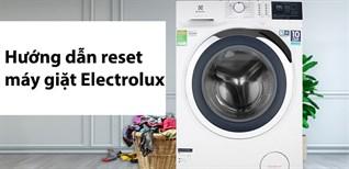 Hướng dẫn reset máy giặt Electrolux cực đơn giản mà ai cũng làm được
