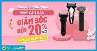 Hotsale tháng 3, Máy cạo râu giảm đến 20% - Chàng rinh ngay!