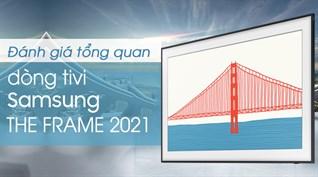 Đánh giá tổng quan dòng tivi Samsung The Frame 2021