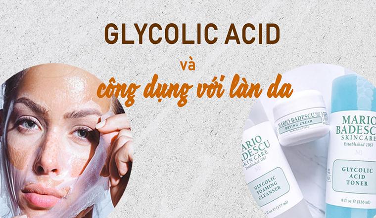 Glycolic acid là gì? Những lợi ích tuyệt vời và cách sử dụng Glycolic acid