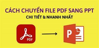2 cách chuyển file PDF sang PPT (powerpoint) chi tiết và nhanh nhất