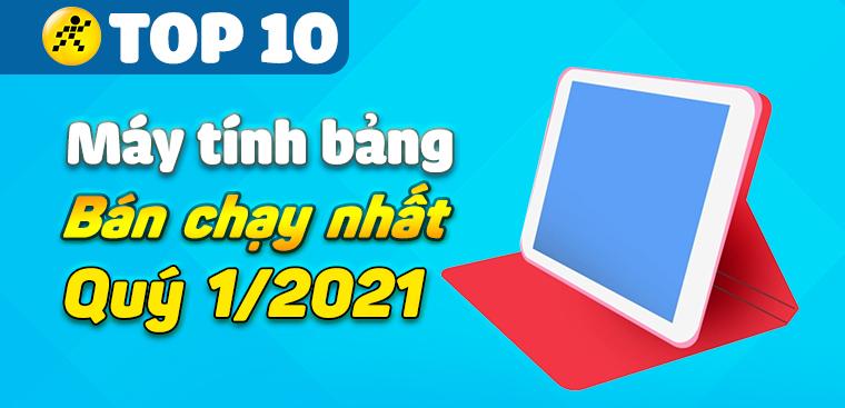 Top 10 máy tính bảng bán chạy nhất quý 1/2021 tại Điện máy XANH
