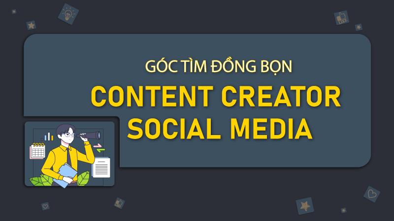 Thoả sức sáng tạo cùng vị trí Content Creator Social Media, đang tuyển đó, apply đi chờ chi!