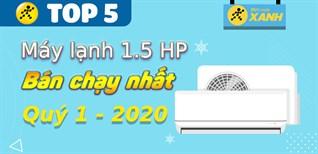 Top 5 máy lạnh 1.5 HP bán chạy nhất quý 1/2021 tại Điện máy XANH