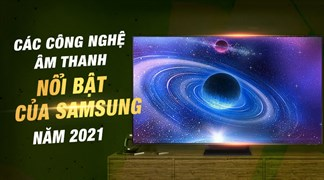 Các công nghệ âm thanh nổi bật trên tivi Samsung 2021