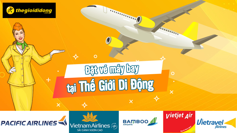 Quá tiện lợi: Thế Giới Di Động chính thức mở dịch vụ bán vé máy bay