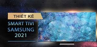 Thiết kế các dòng tivi Samsung 2021 có gì hot?