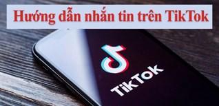 Hướng dẫn cách nhắn tin trên Tik Tok chỉ vài thao tác